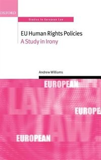 Book EU Human Rights Policies: A Study in Irony by Andrew Williams