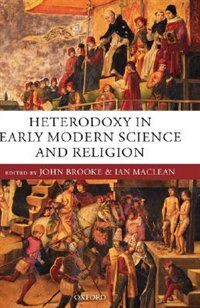 Book Heterodoxy In Early Modern Science And Religion by John Brooke
