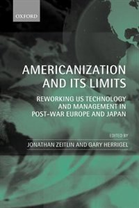 Book Americanization and its Limits: Reworking US Technology and Management in Post-war Europe and Japan by Jonathan Zeitlin