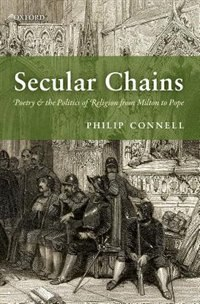 Book Secular Chains: Poetry and the Politics of Religion from Milton to Pope by Philip Connell