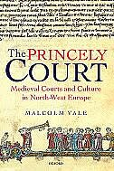 Book The Princely Court: Medieval Courts and Culture in North-West Europe, 1270-1380 by Malcolm Vale