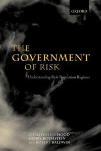 Book The Government of Risk: Understanding Risk Regulation Regimes by Christopher Hood