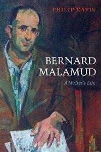 Bernard Malamud: A Writers Life