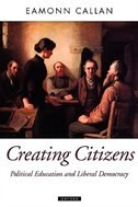 Book Creating Citizens: Political Education and Liberal Democracy by Eamonn Callan