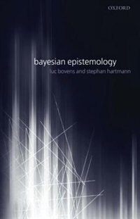Book Bayesian Epistemology by Luc Bovens