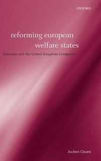 Reforming European Welfare States: Germany And The United Kingdom Compared