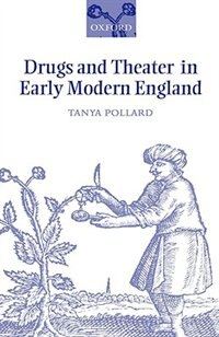 Book Drugs and Theater in Early Modern England by Tanya Pollard