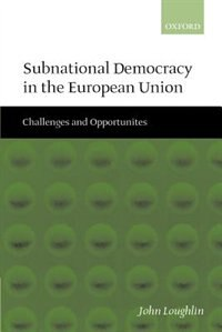 Book Subnational Democracy in the European Union: Challenges and Opportunities by John Loughlin