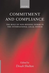 Book Commitment and Compliance: The Role of Non-binding Norms in the International Legal System by Dinah Shelton