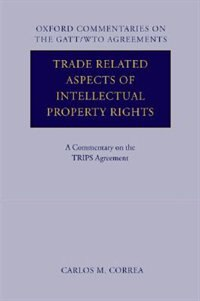 Book Trade Related Aspects of Intellectual Property Rights: A Commentary on the TRIPS Agreement by Carlos Correa