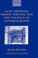 Book Late-Medieval Prison Writing and the Politics of Autobiography by Joanna Summers