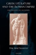 Book Greek Literature and the Roman Empire: The Politics of Imitation by Tim Whitmarsh