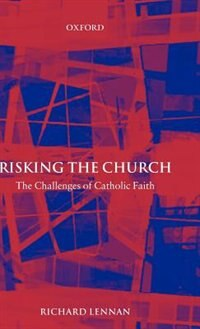 Book Risking the Church: The Challenges of Catholic Faith by Richard Lennan