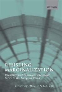Book Resisting Marginalization: Unemployment Experience and Social Policy in the European Union by Duncan Gallie