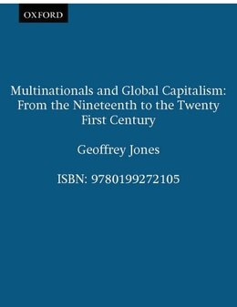 Book Multinationals and Global Capitalism: From the Nineteenth to the Twenty First Century by Geoffrey Jones