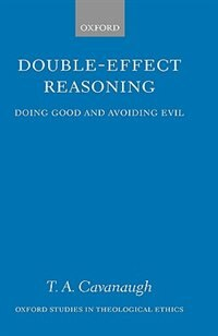 Book Double-Effect Reasoning: Doing Good and Avoiding Evil by T. A. Cavanaugh