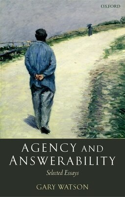 Book Agency and Answerability: Selected Essays by Gary Watson