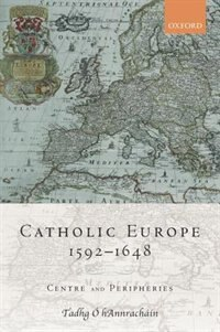 Book Catholic Europe, 1592-1648: Centre and Peripheries by Tadhg O Hannrachain