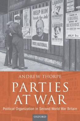 Book Parties at War: Political Organization in Second World War Britain by Andrew Thorpe