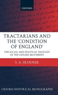 Book Tractarians and the Condition of England: The Social and Political Thought of the Oxford Movement by S. A. Skinner