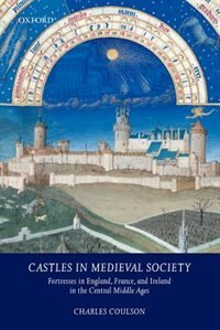 Book Castles in Medieval Society: Fortresses in England, France, and Ireland in the Central Middle Ages by Charles Coulson