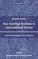 Book Four Seminal Thinkers in International Theory: Machiavelli, Grotius, Kant, and Mazzini by Martin Wight