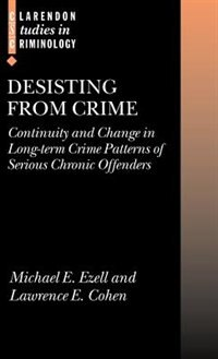 Book Desisting from Crime: Continuity and Change in Long-term Crime Patterns of Serious Chronic Offenders by Michael E. Ezell