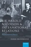 Book Sir Harold Nicolson and International Relations: The Practitioner as Theorist by Derek Drinkwater