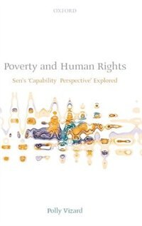 Book Poverty And Human Rights: Sens Capability Perspective Explored by Polly Vizard