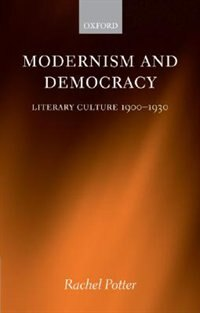 Book Modernism and Democracy: Literary Culture 1900-1930 by Rachel Potter
