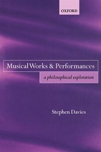 Book Musical Works and Performances: A Philosophical Exploration by Stephen Davies