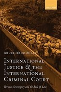 Book International Justice and the International Criminal Court: Between Sovereignty and the Rule of Law by Bruce Broomhall