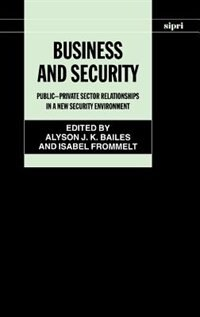 Book Business and Security: Public-Private Sector Relationships in a New Security Environment by Alyson J. K. Bailes