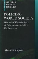 Book Policing World Society: Historical Foundations of International Police Cooperation by Mathieu Deflem
