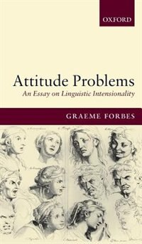 Book Attitude Problems: An Essay On Linguistic Intensionality by Graeme Forbes