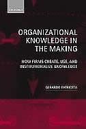 Book Organizational Knowledge in the Making: How Firms Create, Use, and Institutionalize Knowledge by Gerardo Patriotta