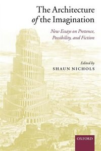 Book The Architecture of the Imagination: New Essays on Pretence, Possibility, and Fiction by Shaun Nichols