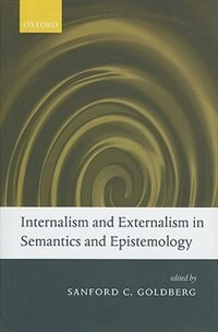Book Internalism and Externalism in Semantics and Epistemology by Sanford C. Goldberg