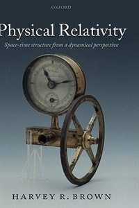 Book Physical Relativity: Space-time Structure From A Dynamical Perspective by Harvey R. Brown