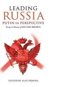 Book Leading Russia: Putin In Perspective: Essays In Honour Of Archie Brown by Alex Pravda