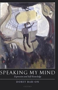 Book Speaking My Mind: Expression and Self-Knowledge by Dorit Bar-On