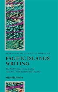 Book Pacific Islands Writing: The Postcolonial Literatures of Aotearoa/New Zealand and Oceania by Michelle Keown