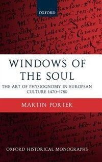 Book Windows of the Soul: Physiognomy in European Culture 1470-1780 by Martin Porter