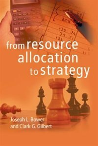 Book From Resource Allocation To Strategy by Joseph L. Bower