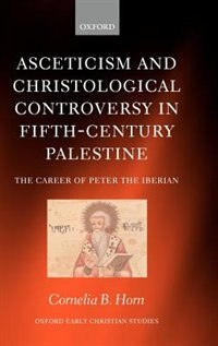 Book Asceticism and Christological Controversy in Fifth-Century Palestine: The Career Of Peter The… by Cornelia B. Horn