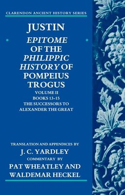 Book Justin: Epitome of the Philippic History of Pompeius Trogus: Volume II: Books 13-15:The Successors… by J.C. Yardley