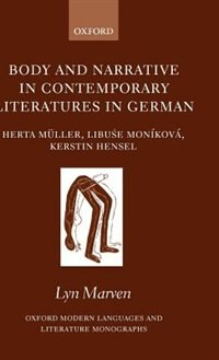 Book Body and Narrative in Contemporary Literatures in German: Herta Muller, Libuse Monikova, Kerstin… by Lyn Marven
