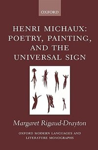Book Henri Michaux: Poetry, Painting and the Universal Sign by Margaret Rigaud-Drayton