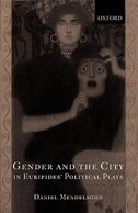 Book Gender and the City in Euripides Political Plays by Daniel Mendelsohn