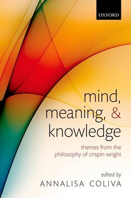 Book Mind, Meaning, and Knowledge: Themes from the Philosophy of Crispin Wright by Annalisa Coliva